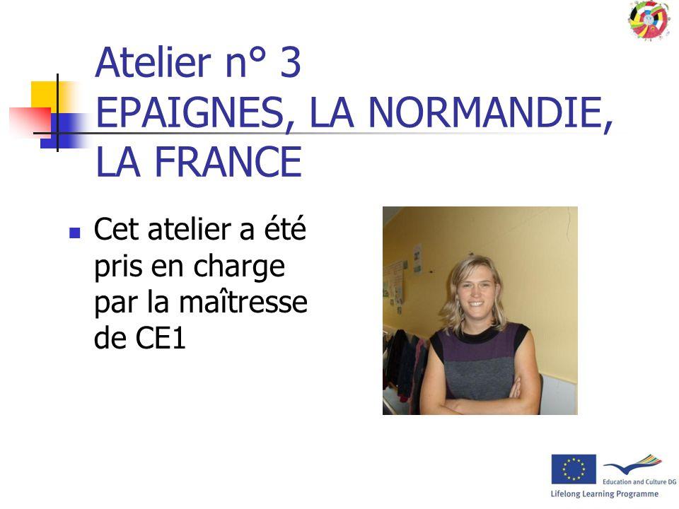 Atelier n° 3 EPAIGNES, LA NORMANDIE, LA FRANCE Cet atelier a été pris en charge par la maîtresse de CE1