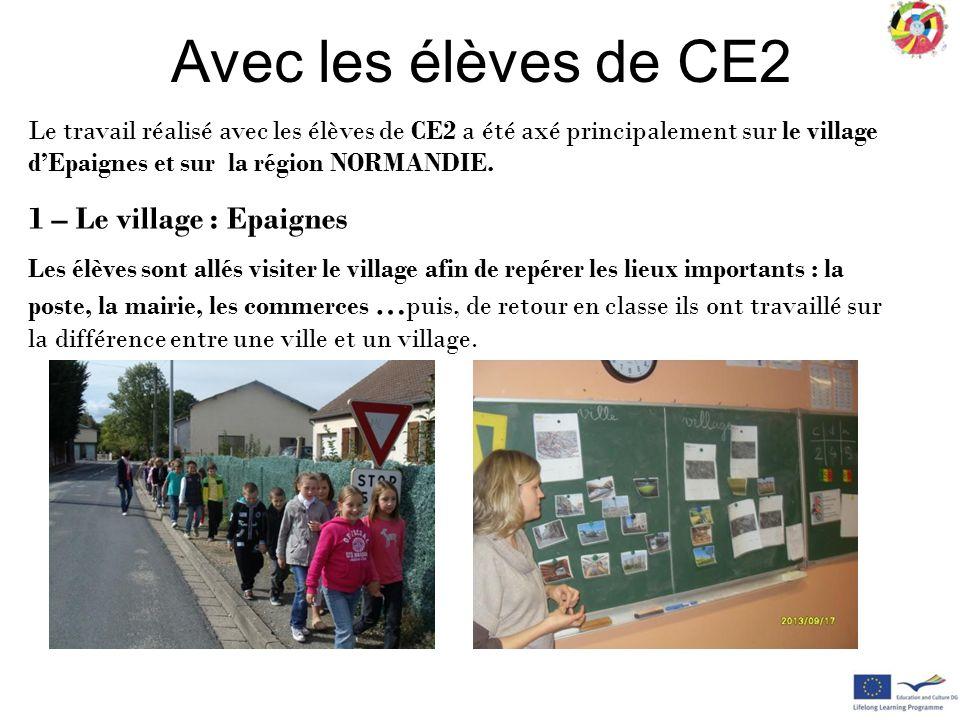 Avec les élèves de CE2 Le travail réalisé avec les élèves de CE2 a été axé principalement sur le village d'Epaignes et sur la région NORMANDIE. 1 – Le