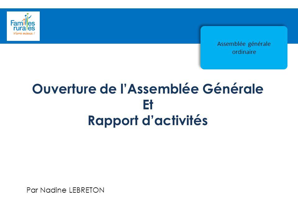 Assemblée Générale 2012 Par Nadine LEBRETON Assemblée générale ordinaire Ouverture de l'Assemblée Générale Et Rapport d'activités