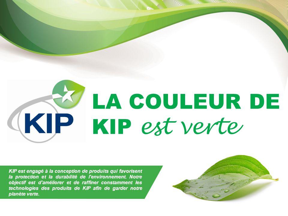 LA COULEUR DE KIP est verte KIP est engagé à la conception de produits qui favorisent la protection et la durabilité de l environnement.