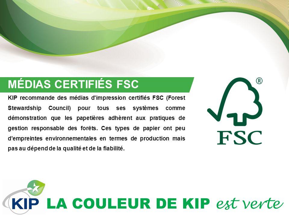 LA COULEUR DE KIP est verte MÉDIAS CERTIFIÉS FSC KIP recommande des médias d impression certifiés FSC (Forest Stewardship Council) pour tous ses systèmes comme démonstration que les papetières adhèrent aux pratiques de gestion responsable des forêts.