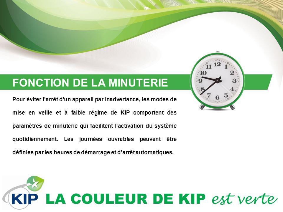 LA COULEUR DE KIP est verte FONCTION DE LA MINUTERIE Pour éviter l arrêt d un appareil par inadvertance, les modes de mise en veille et à faible régime de KIP comportent des paramètres de minuterie qui facilitent l activation du système quotidiennement.