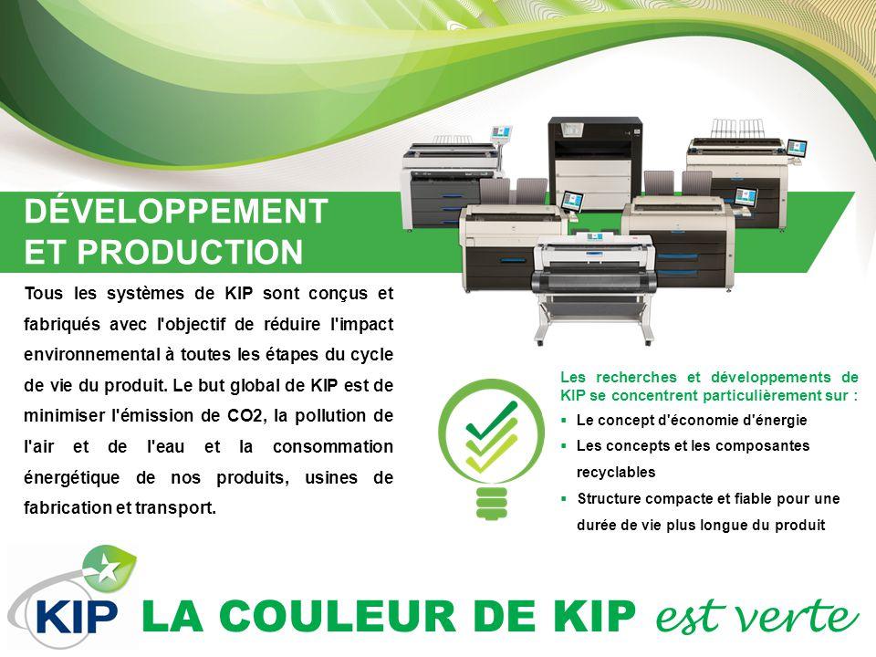LA COULEUR DE KIP est verte DÉVELOPPEMENT ET PRODUCTION Tous les systèmes de KIP sont conçus et fabriqués avec l objectif de réduire l impact environnemental à toutes les étapes du cycle de vie du produit.