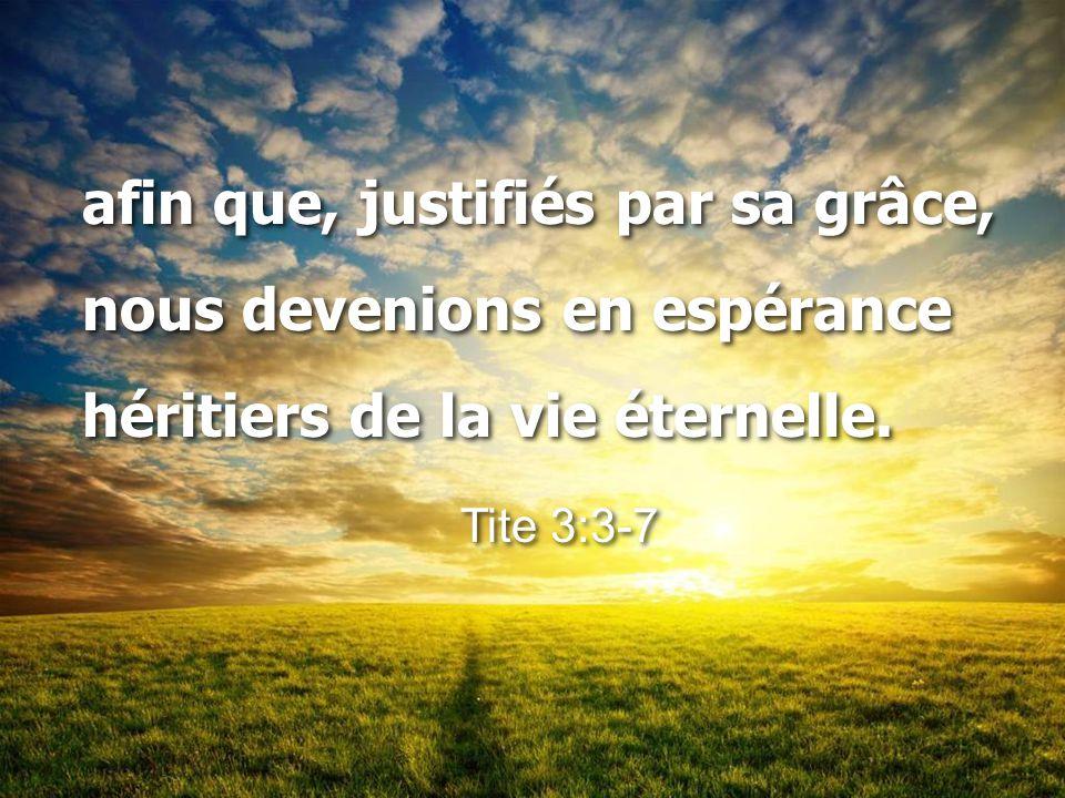 afin que, justifiés par sa grâce, nous devenions en espérance héritiers de la vie éternelle.
