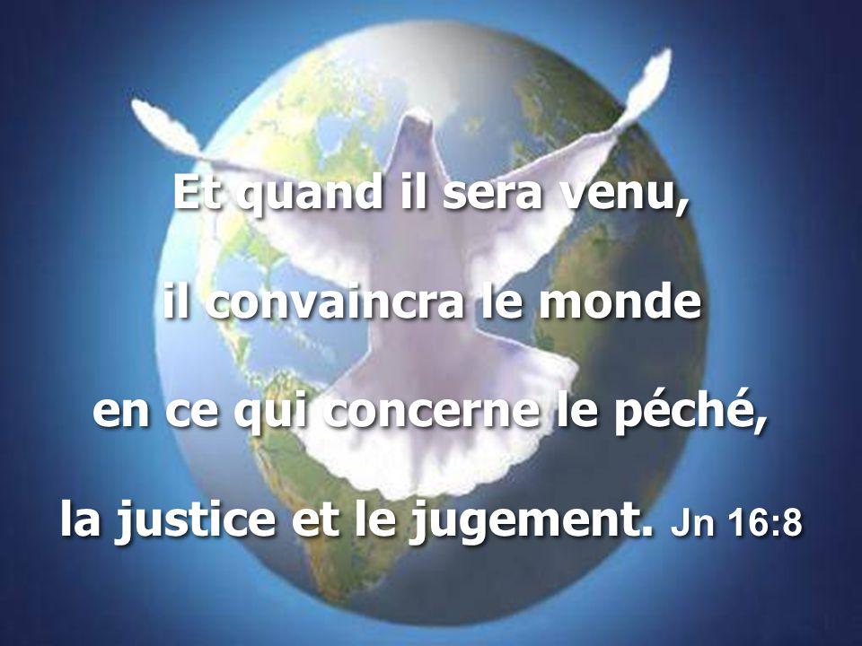 Et quand il sera venu, il convaincra le monde en ce qui concerne le péché, la justice et le jugement.
