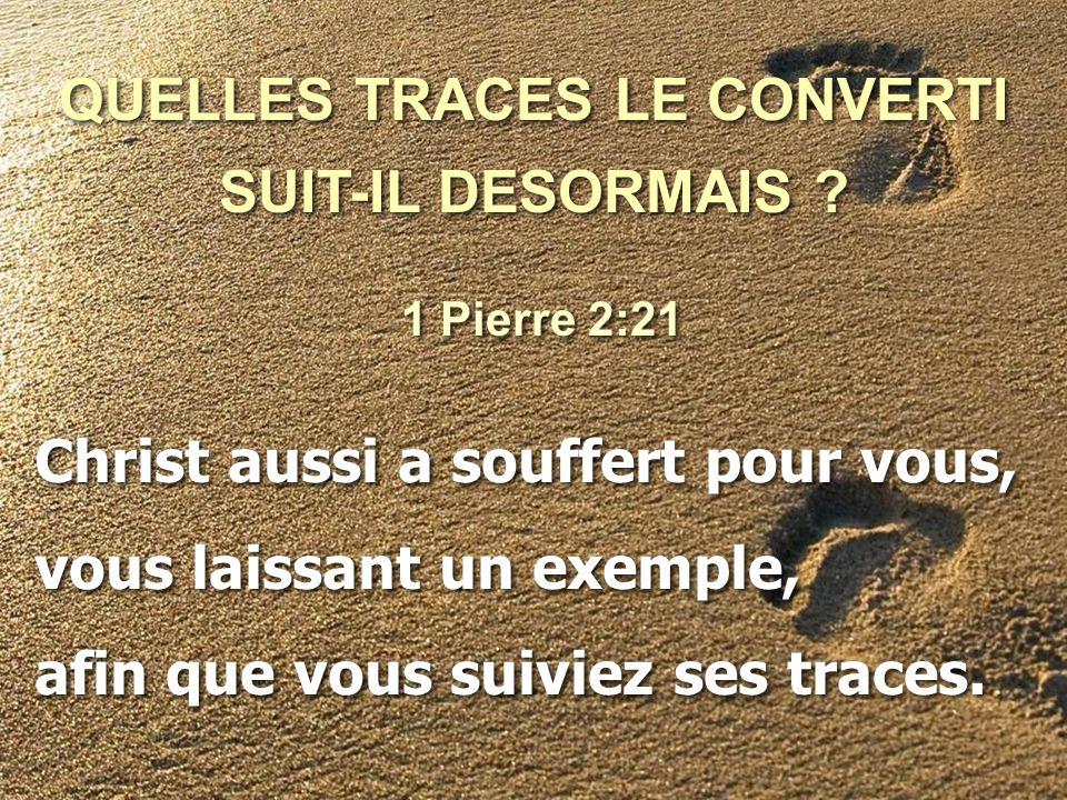 QUELLES TRACES LE CONVERTI SUIT-IL DESORMAIS .QUELLES TRACES LE CONVERTI SUIT-IL DESORMAIS .
