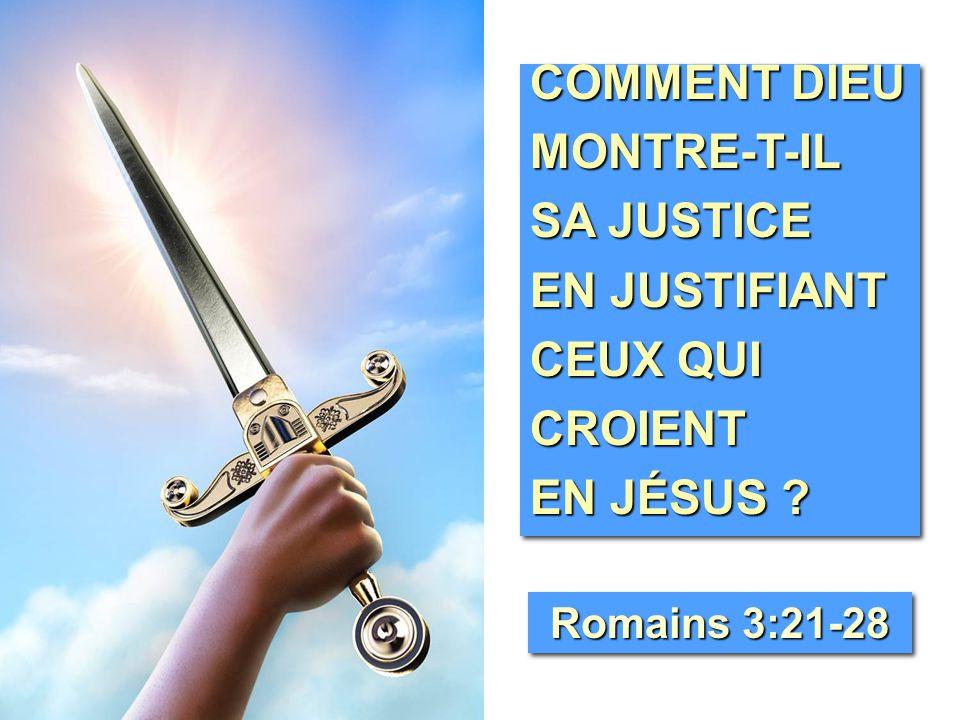 COMMENT DIEU MONTRE-T-IL SA JUSTICE EN JUSTIFIANT CEUX QUI CROIENT EN JÉSUS .