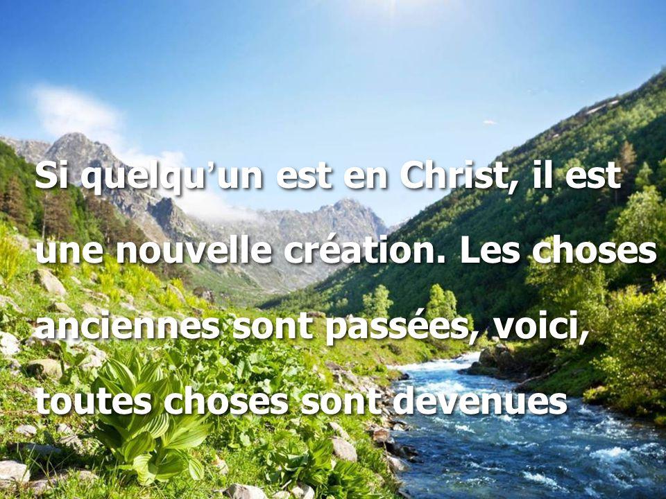 Si quelqu ' un est en Christ, il est une nouvelle création.