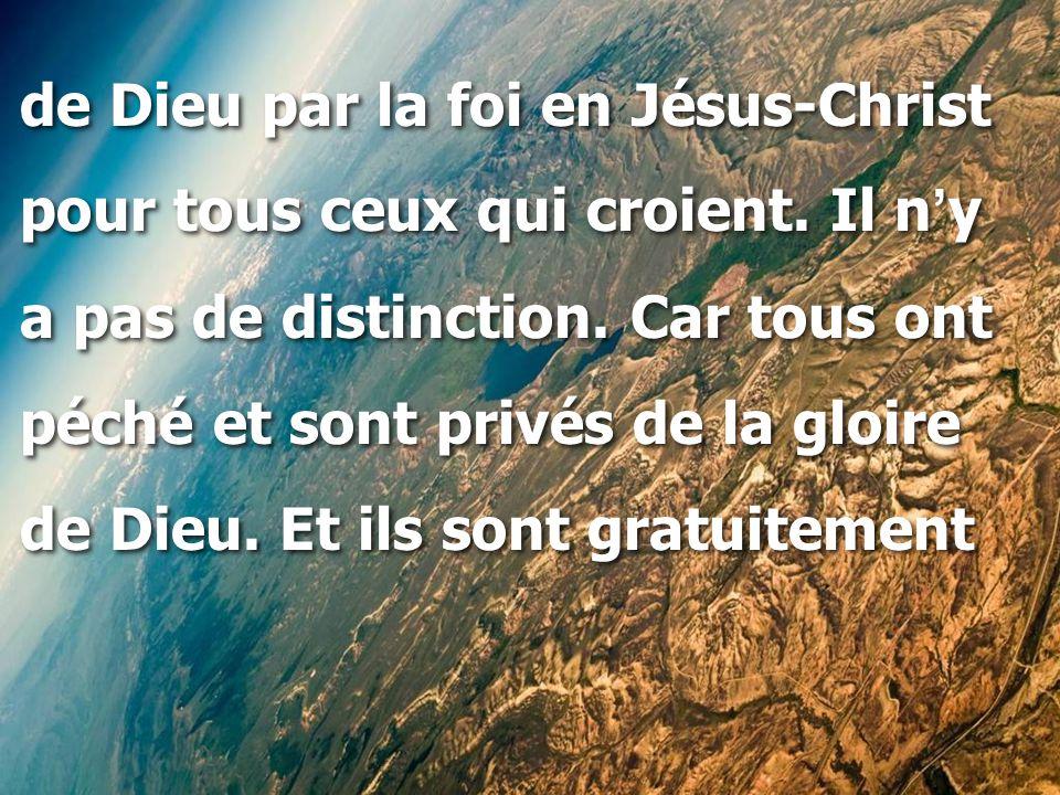 de Dieu par la foi en Jésus-Christ pour tous ceux qui croient.