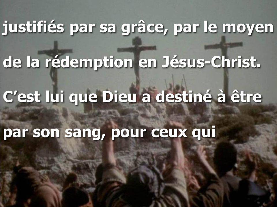 justifiés par sa grâce, par le moyen de la rédemption en Jésus-Christ.