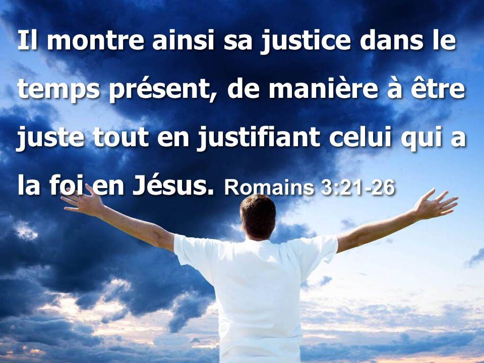 Il montre ainsi sa justice dans le temps présent, de manière à être juste tout en justifiant celui qui a la foi en Jésus.