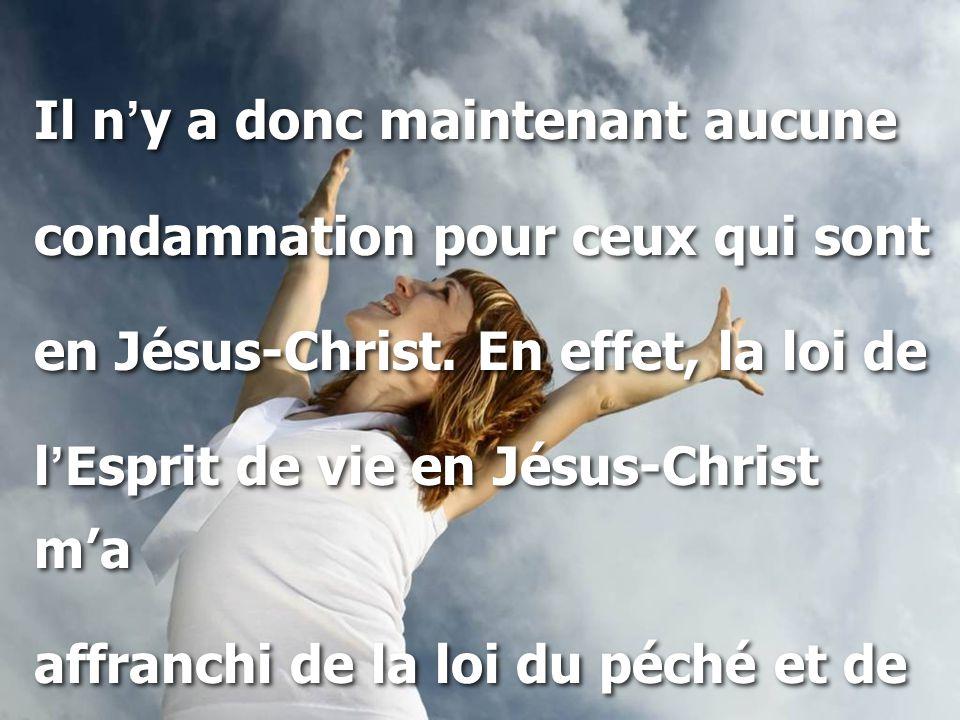 Il n ' y a donc maintenant aucune condamnation pour ceux qui sont en Jésus-Christ.