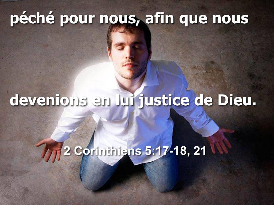 péché pour nous, afin que nous devenions en lui justice de Dieu.