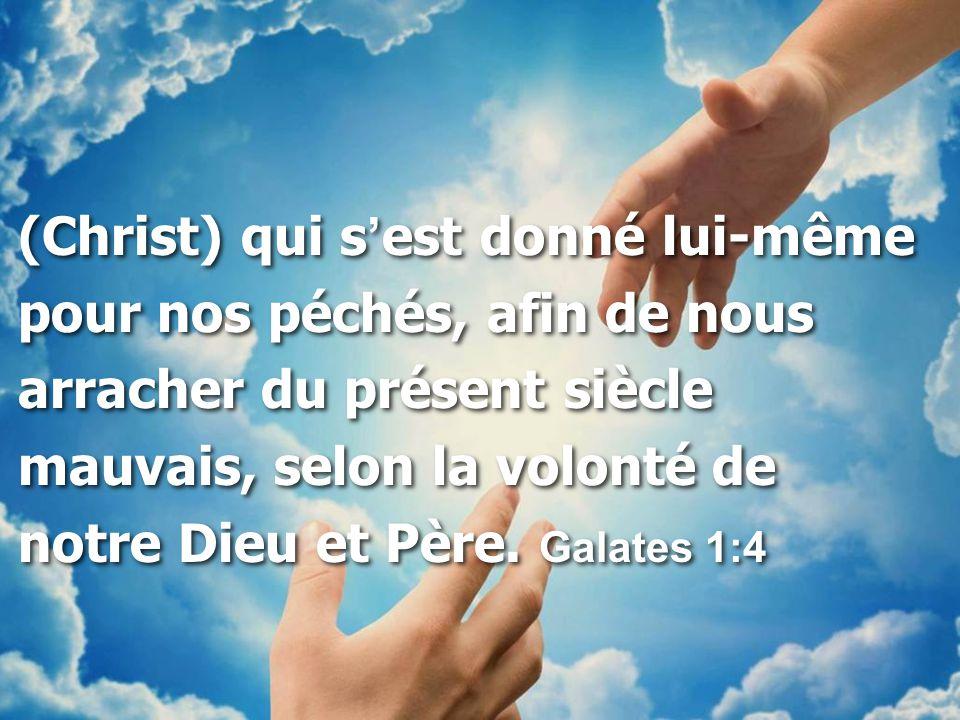 (Christ) qui s ' est donné lui-même pour nos péchés, afin de nous arracher du présent siècle mauvais, selon la volonté de notre Dieu et Père.