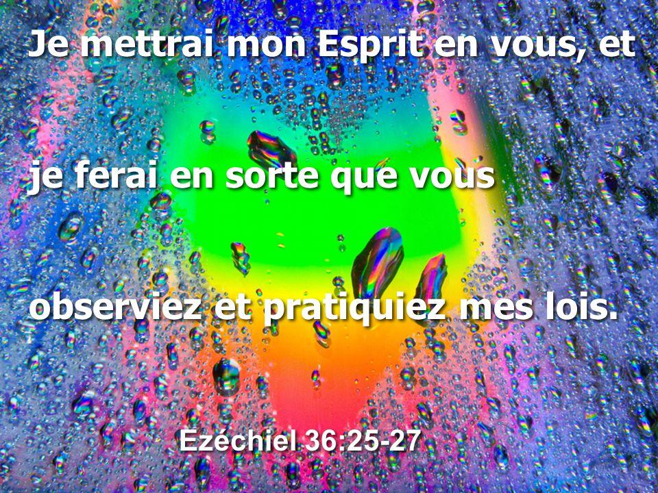 Je mettrai mon Esprit en vous, et je ferai en sorte que vous observiez et pratiquiez mes lois.