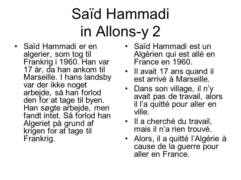 Saïd Hammadi in Allons-y 2 Saïd Hammadi er en algerier, som tog til Frankrig i 1960. Han var 17 år, da han ankom til Marseille. I hans landsby var der