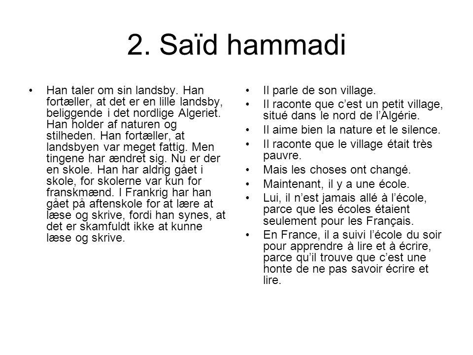 2. Saïd hammadi Han taler om sin landsby. Han fortæller, at det er en lille landsby, beliggende i det nordlige Algeriet. Han holder af naturen og stil