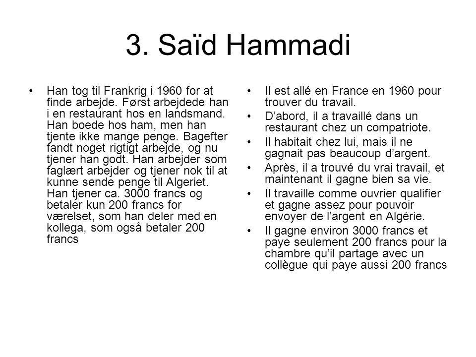 3. Saïd Hammadi Han tog til Frankrig i 1960 for at finde arbejde. Først arbejdede han i en restaurant hos en landsmand. Han boede hos ham, men han tje