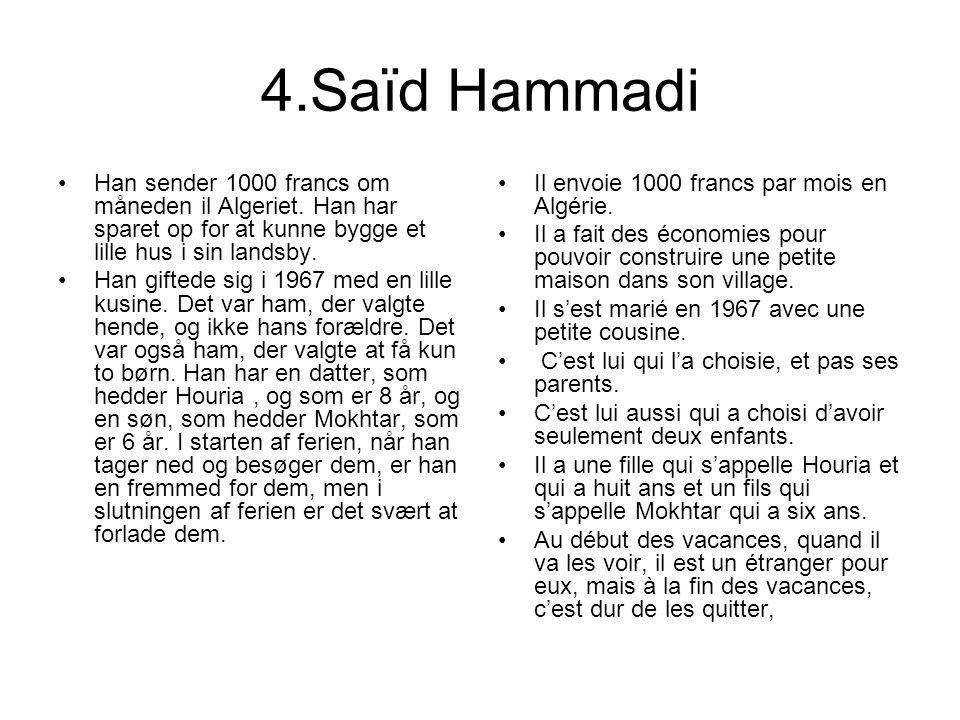 4.Saïd Hammadi Han sender 1000 francs om måneden il Algeriet. Han har sparet op for at kunne bygge et lille hus i sin landsby. Han giftede sig i 1967