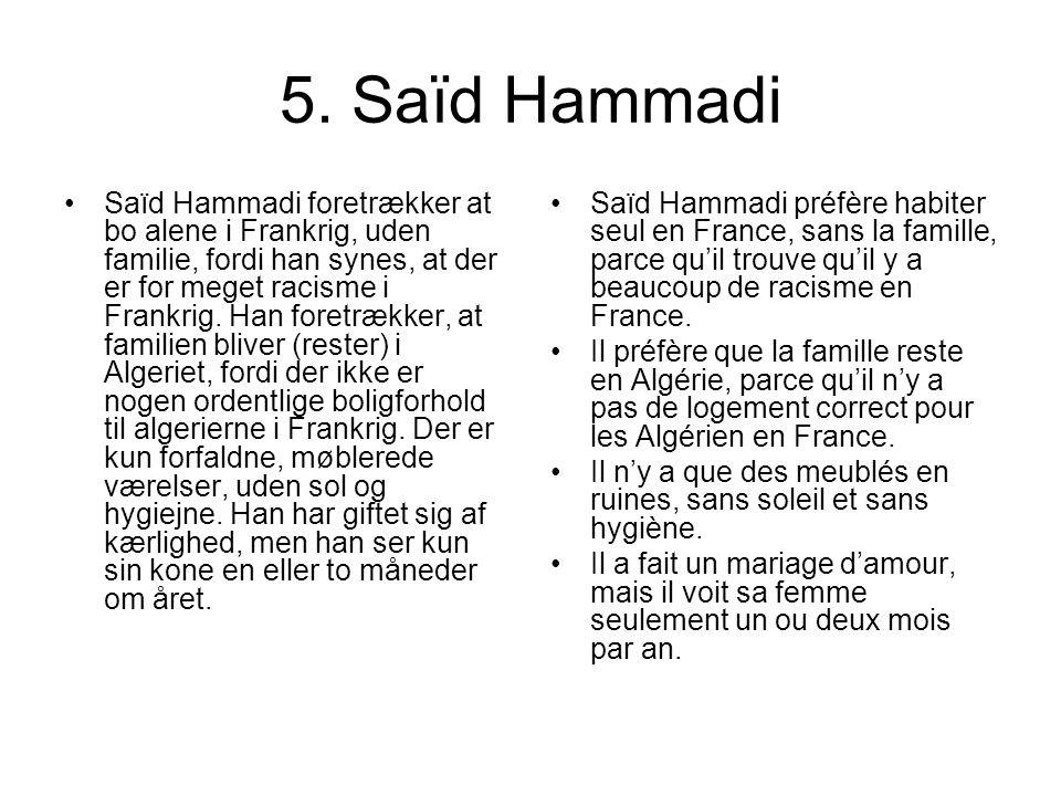 5. Saïd Hammadi Saïd Hammadi foretrækker at bo alene i Frankrig, uden familie, fordi han synes, at der er for meget racisme i Frankrig. Han foretrække