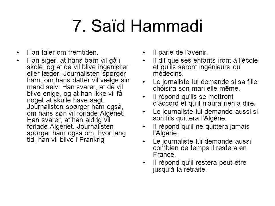7. Saïd Hammadi Han taler om fremtiden. Han siger, at hans børn vil gå i skole, og at de vil blive ingeniører eller læger. Journalisten spørger ham, o