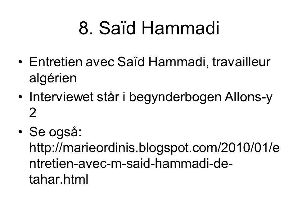 8. Saïd Hammadi Entretien avec Saïd Hammadi, travailleur algérien Interviewet står i begynderbogen Allons-y 2 Se også: http://marieordinis.blogspot.co