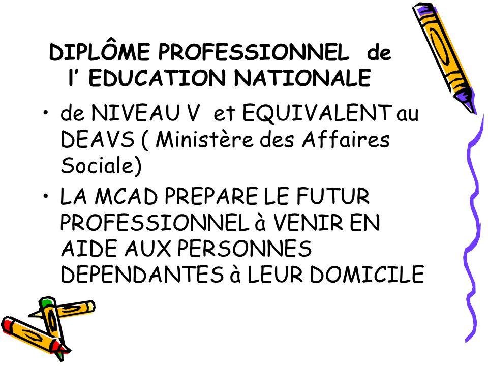 DIPLÔME PROFESSIONNEL de l' EDUCATION NATIONALE de NIVEAU V et EQUIVALENT au DEAVS ( Ministère des Affaires Sociale) LA MCAD PREPARE LE FUTUR PROFESSIONNEL à VENIR EN AIDE AUX PERSONNES DEPENDANTES à LEUR DOMICILE