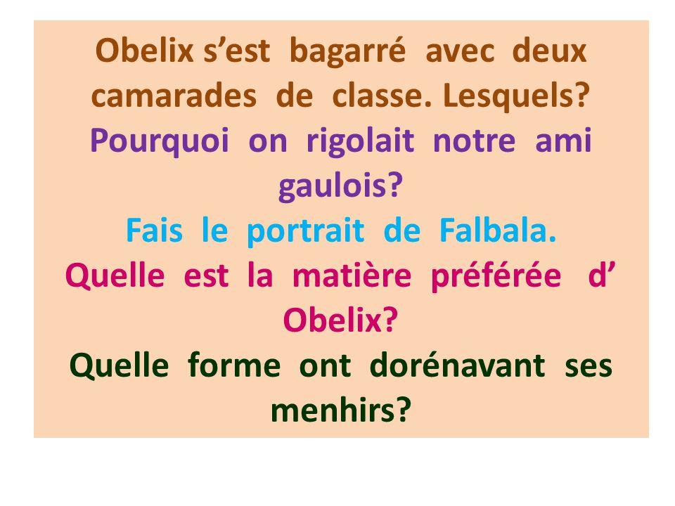 Pourquoi Obelix n'a pas entendu le coq? Pourquoi on l' a grondé? Est-ce qu' il a apporté son sac à dos à l' école ? Qu'est-ce qu'il veut faire dans la