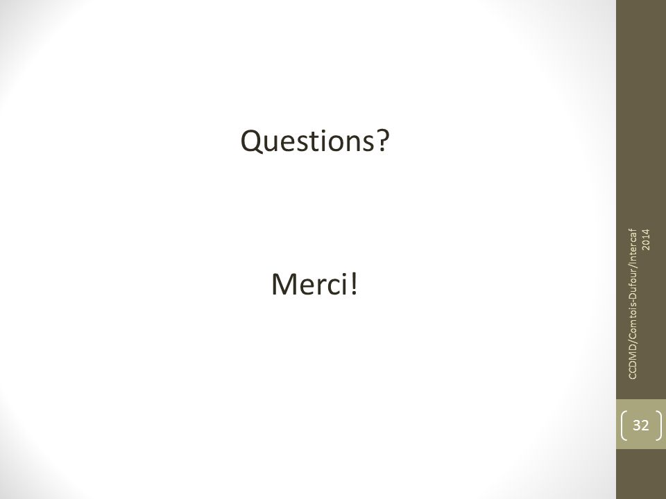 Questions? Merci! CCDMD/Comtois-Dufour/Intercaf 2014 32
