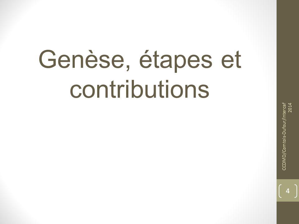 Genèse, étapes et contributions CCDMD/Comtois-Dufour/Intercaf 2014 4
