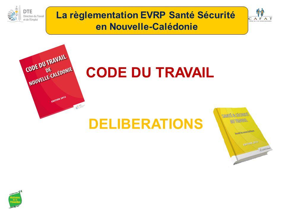 CODE DU TRAVAIL DELIBERATIONS La règlementation EVRP Santé Sécurité en Nouvelle-Calédonie