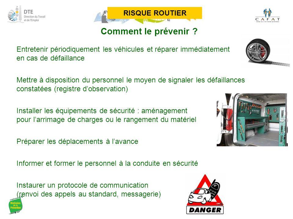 Comment le prévenir ? Entretenir périodiquement les véhicules et réparer immédiatement en cas de défaillance Mettre à disposition du personnel le moye