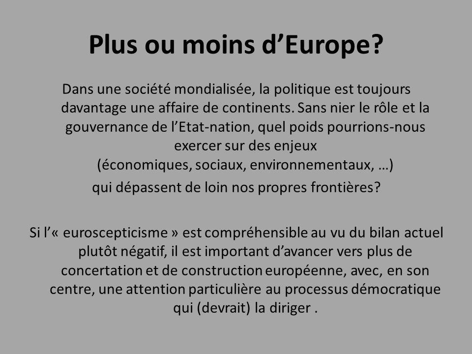 Plus ou moins d'Europe? Dans une société mondialisée, la politique est toujours davantage une affaire de continents. Sans nier le rôle et la gouvernan