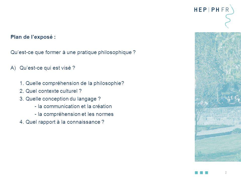 3 Plan de l'exposé : Comment former à une pratique philosophique .