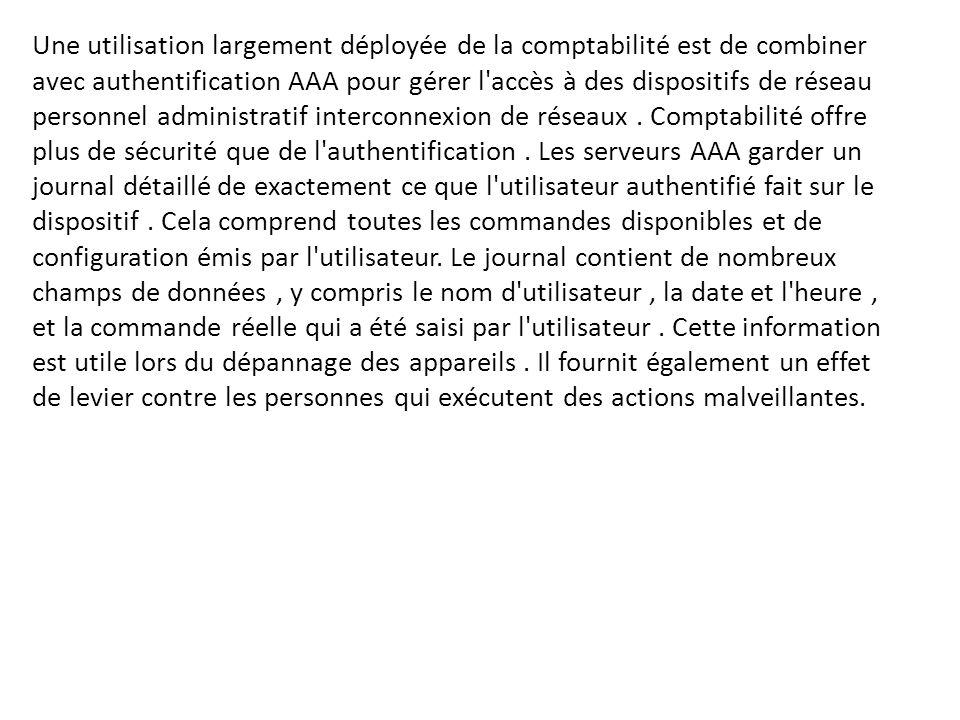 Une utilisation largement déployée de la comptabilité est de combiner avec authentification AAA pour gérer l'accès à des dispositifs de réseau personn