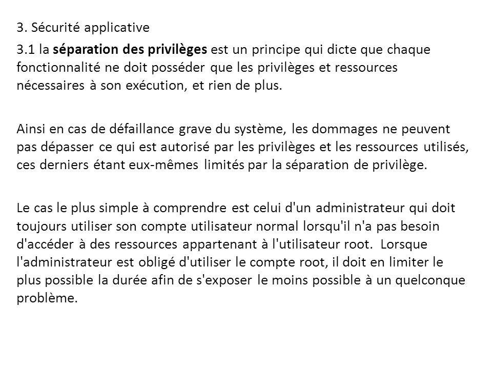 3. Sécurité applicative 3.1 la séparation des privilèges est un principe qui dicte que chaque fonctionnalité ne doit posséder que les privilèges et re