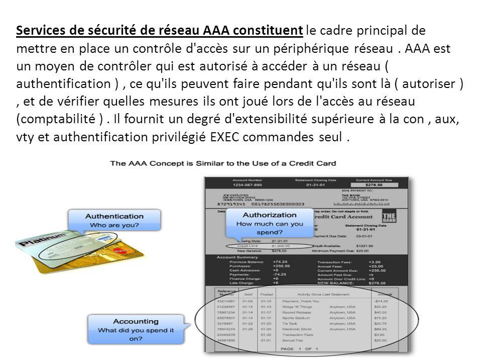 Services de sécurité de réseau AAA constituent le cadre principal de mettre en place un contrôle d'accès sur un périphérique réseau. AAA est un moyen