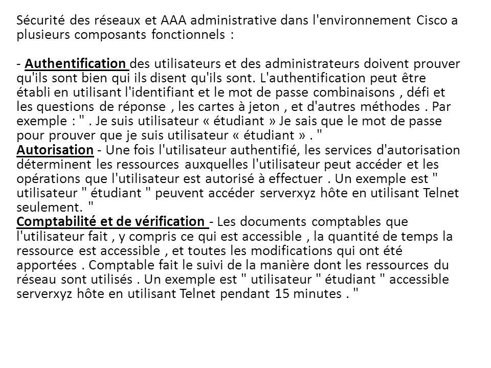 Caractéristique de AAA : authentification AAA AAA peut être utilisé pour authentifier les utilisateurs pour l accès administratif ou il peut être utilisé pour authentifier les utilisateurs pour l accès réseau à distance.