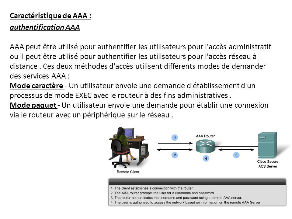 Caractéristique de AAA : authentification AAA AAA peut être utilisé pour authentifier les utilisateurs pour l'accès administratif ou il peut être util