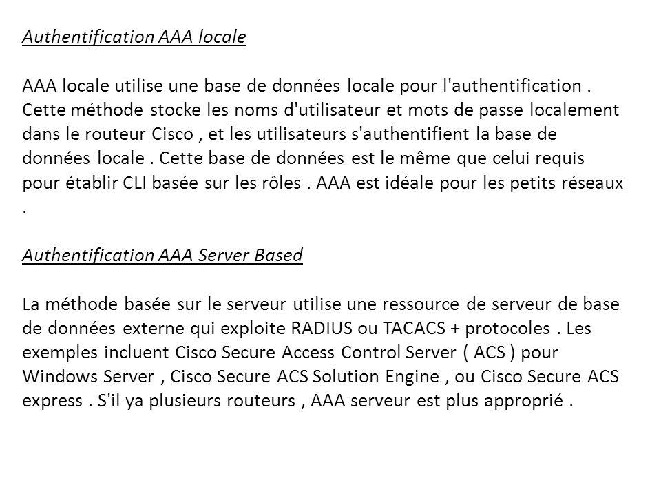 Authentification AAA locale AAA locale utilise une base de données locale pour l'authentification. Cette méthode stocke les noms d'utilisateur et mots