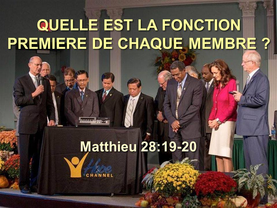 QUELLE EST LA FONCTION PREMIERE DE CHAQUE MEMBRE ? Matthieu 28:19-20