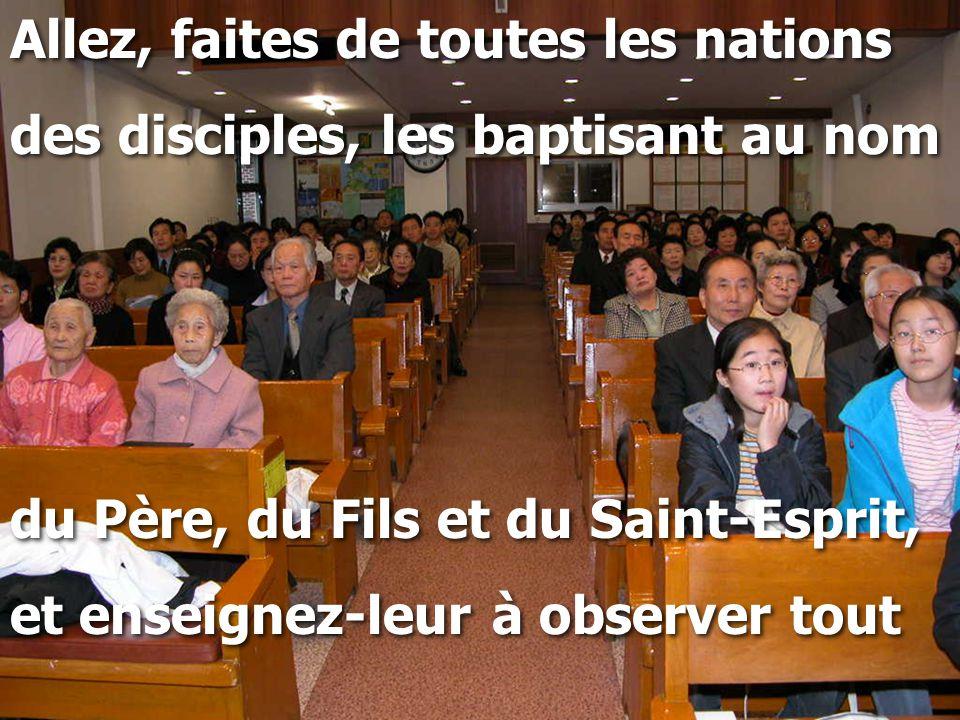 Allez, faites de toutes les nations des disciples, les baptisant au nom du Père, du Fils et du Saint-Esprit, et enseignez-leur à observer tout Allez,