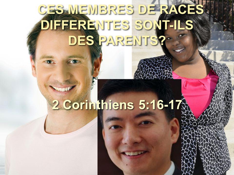 2 Corinthiens 5:16-17 CES MEMBRES DE RACES DIFFERENTES SONT-ILS DES PARENTS?