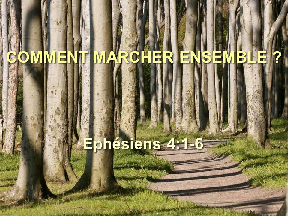 COMMENT MARCHER ENSEMBLE ? Ephésiens 4:1-6