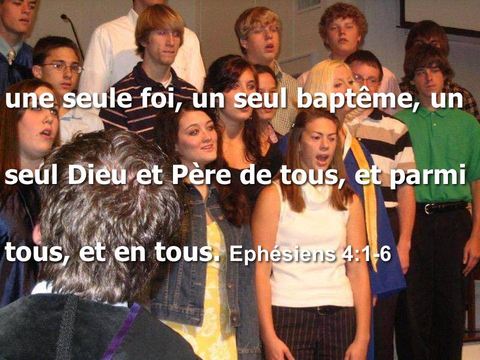 une seule foi, un seul baptême, un seul Dieu et Père de tous, et parmi tous, et en tous. Ephésiens 4:1-6 une seule foi, un seul baptême, un seul Dieu