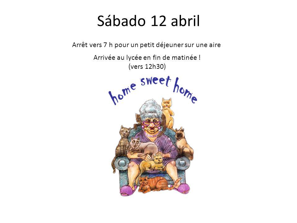 Sábado 12 abril Arrivée au lycée en fin de matinée ! (vers 12h30) Arrêt vers 7 h pour un petit déjeuner sur une aire