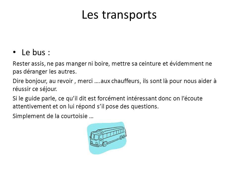 Les transports Le bus : Rester assis, ne pas manger ni boire, mettre sa ceinture et évidemment ne pas déranger les autres. Dire bonjour, au revoir, me