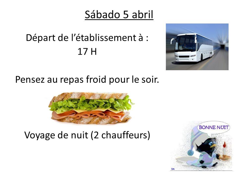 Sábado 5 abril Départ de l'établissement à : 17 H Pensez au repas froid pour le soir. Voyage de nuit (2 chauffeurs)