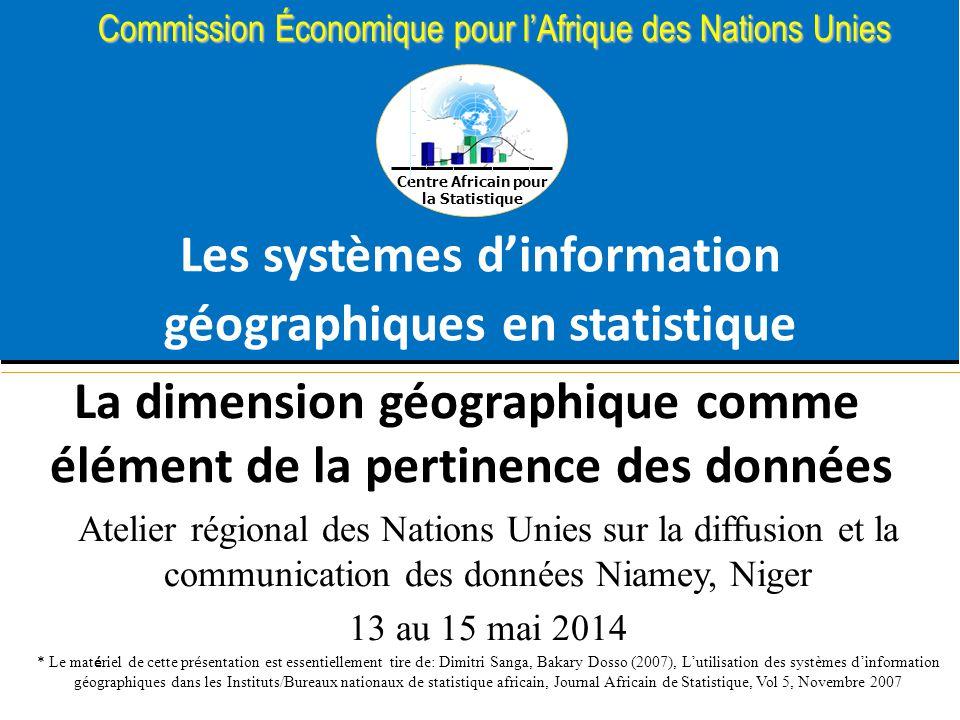Centre Africain pour la Statistique Commission Économique pour l'Afrique des Nations Unies Les systèmes d'information géographiques en statistique La