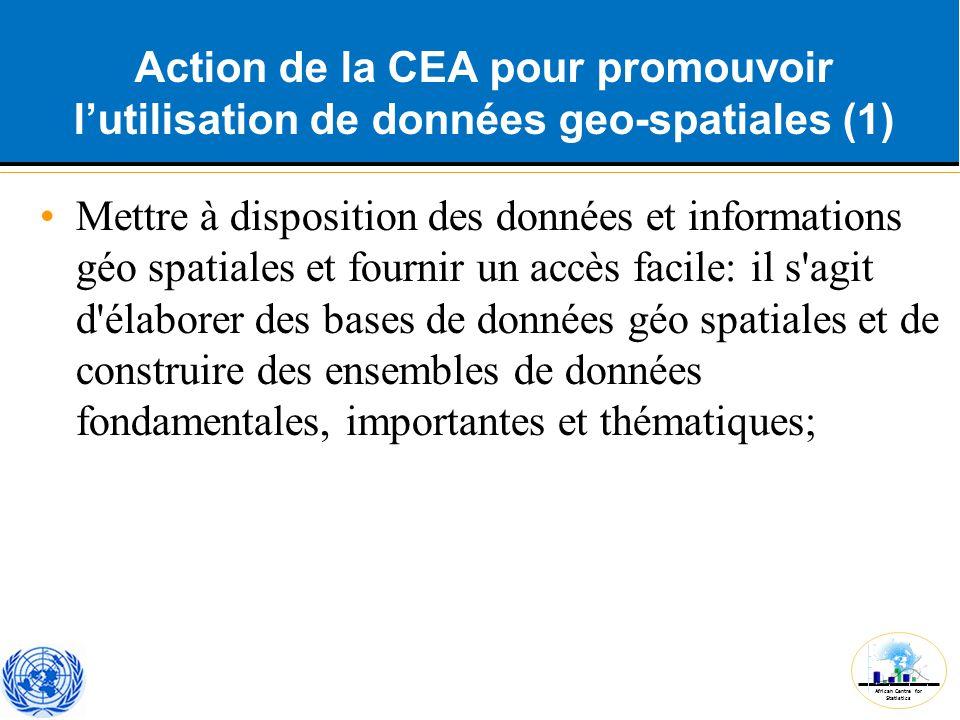 African Centre for Statistics Action de la CEA pour promouvoir l'utilisation de données geo-spatiales (1) Mettre à disposition des données et informat